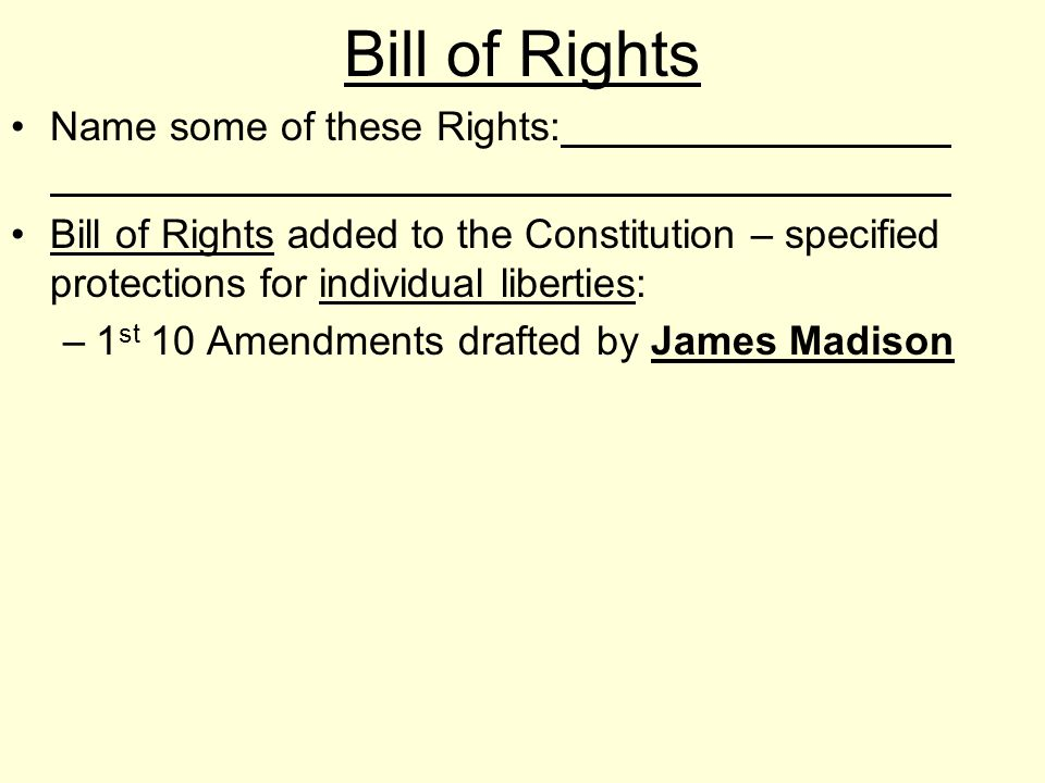 Bill of Rights Name some of these Rights: