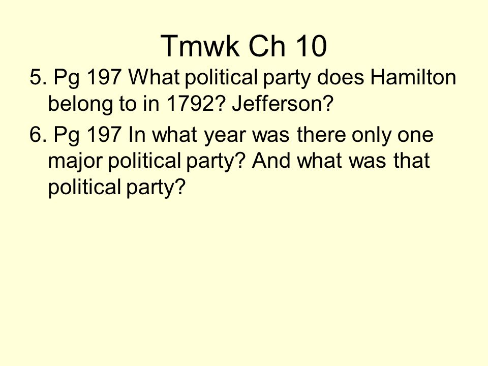 Tmwk Ch 10 5. Pg 197 What political party does Hamilton belong to in 1792 Jefferson