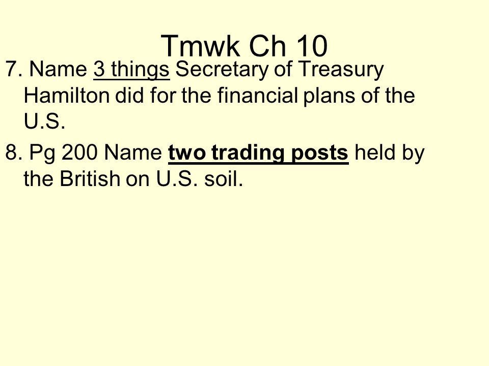 Tmwk Ch 10 7. Name 3 things Secretary of Treasury Hamilton did for the financial plans of the U.S.