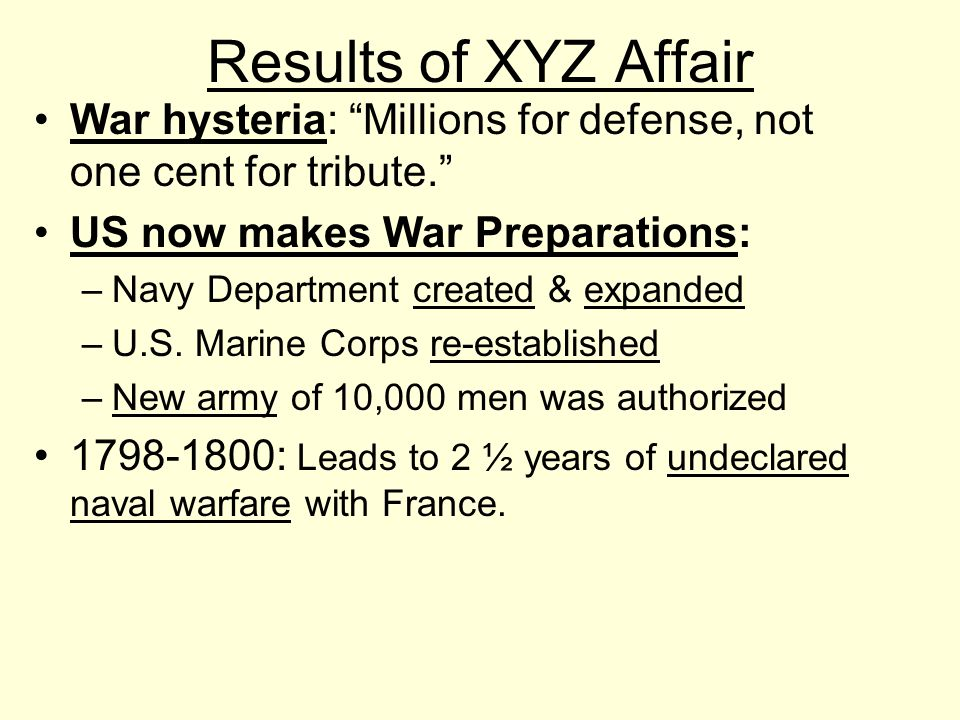 Results of XYZ Affair War hysteria: Millions for defense, not one cent for tribute. US now makes War Preparations: