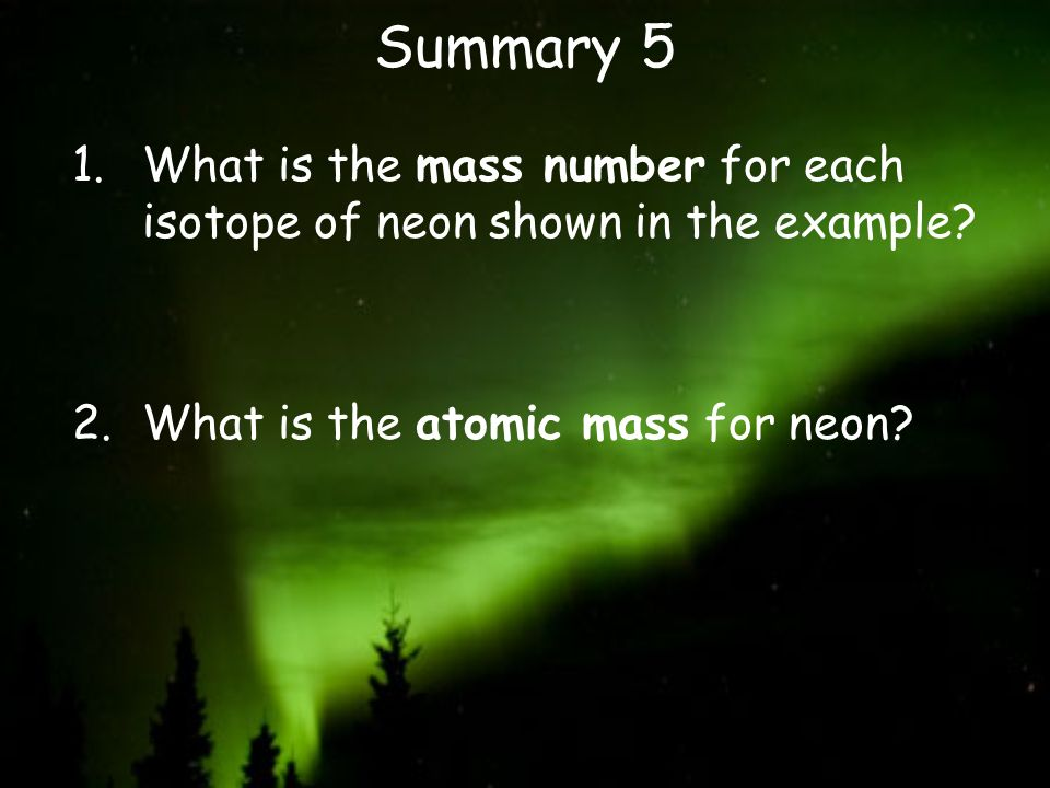 Summary 5 What is the mass number for each isotope of neon shown in the example.