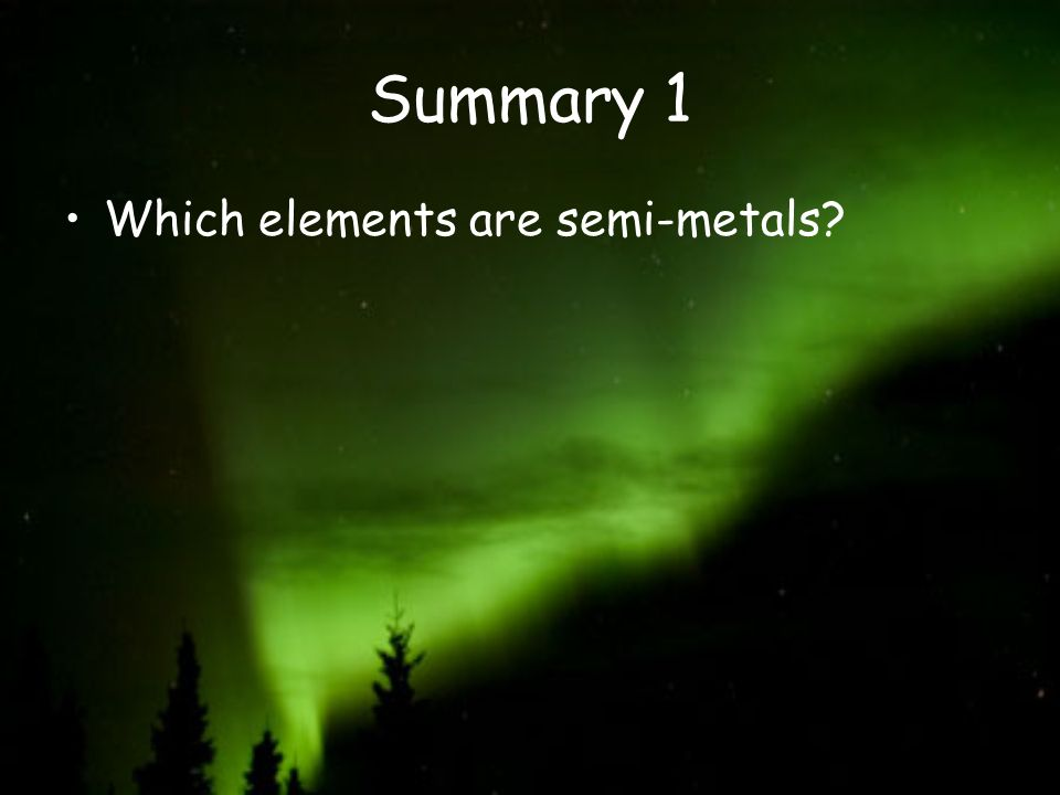 Summary 1 Which elements are semi-metals