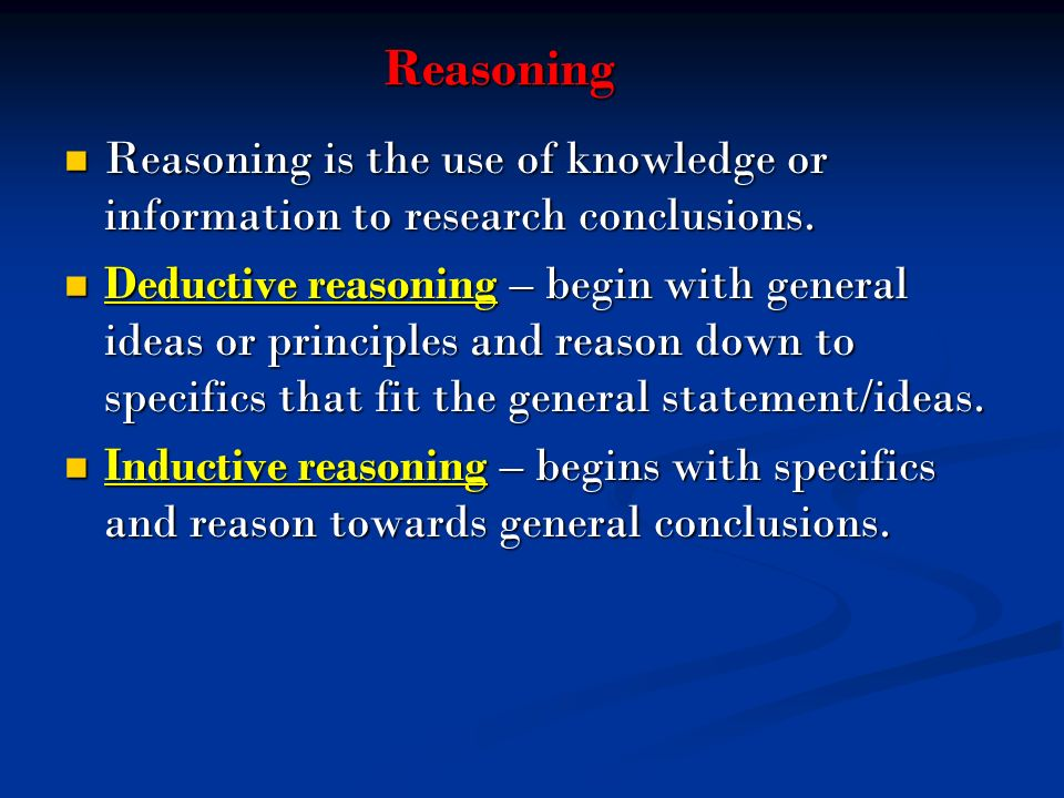 Reasoning Reasoning is the use of knowledge or information to research conclusions.
