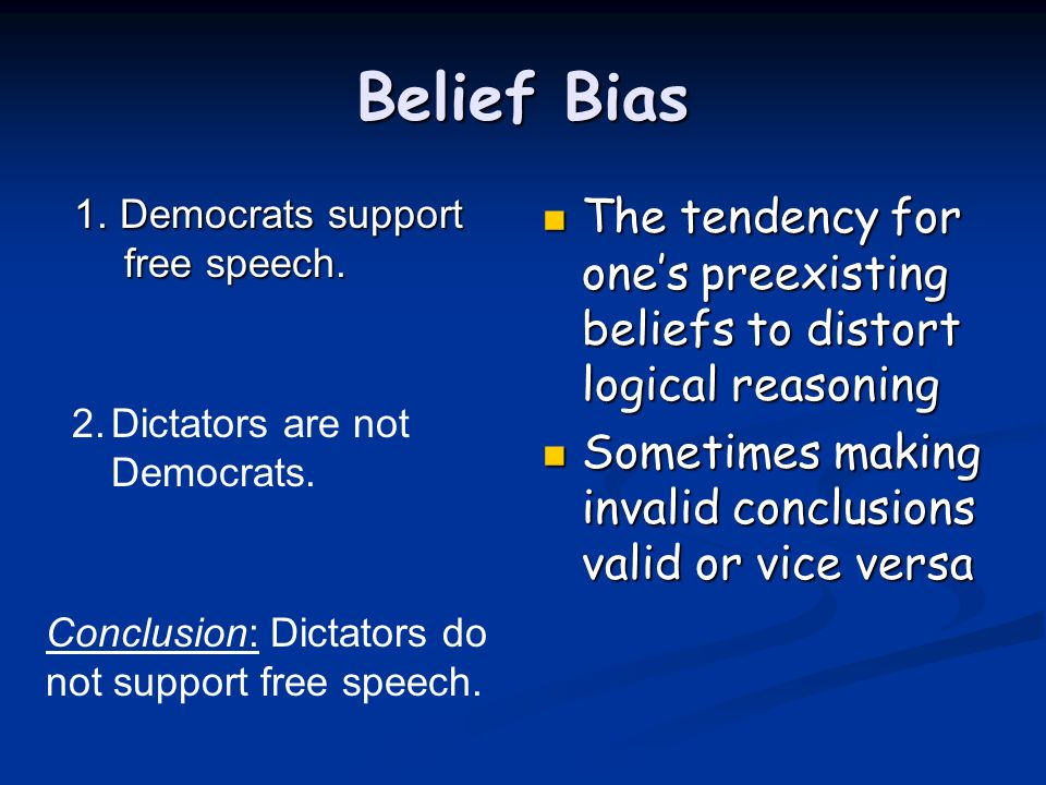 Belief Bias 1. Democrats support free speech. The tendency for one's preexisting beliefs to distort logical reasoning.