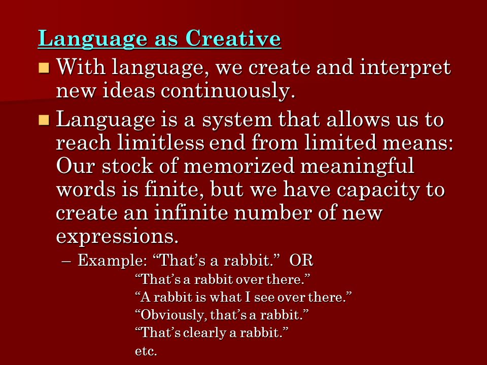 With language, we create and interpret new ideas continuously.