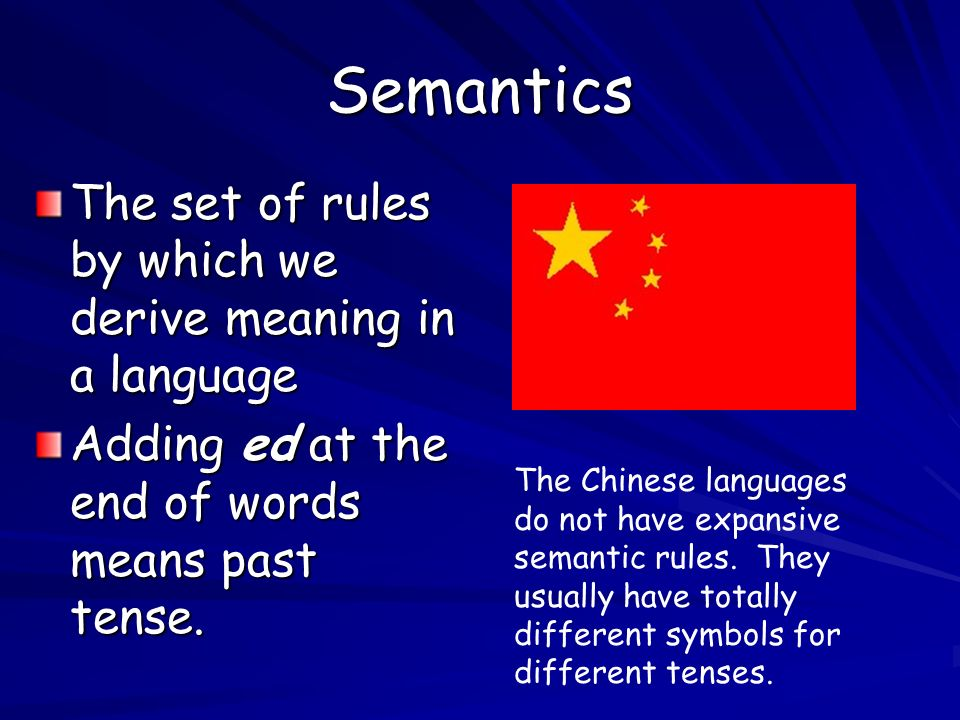 Semantics The set of rules by which we derive meaning in a language