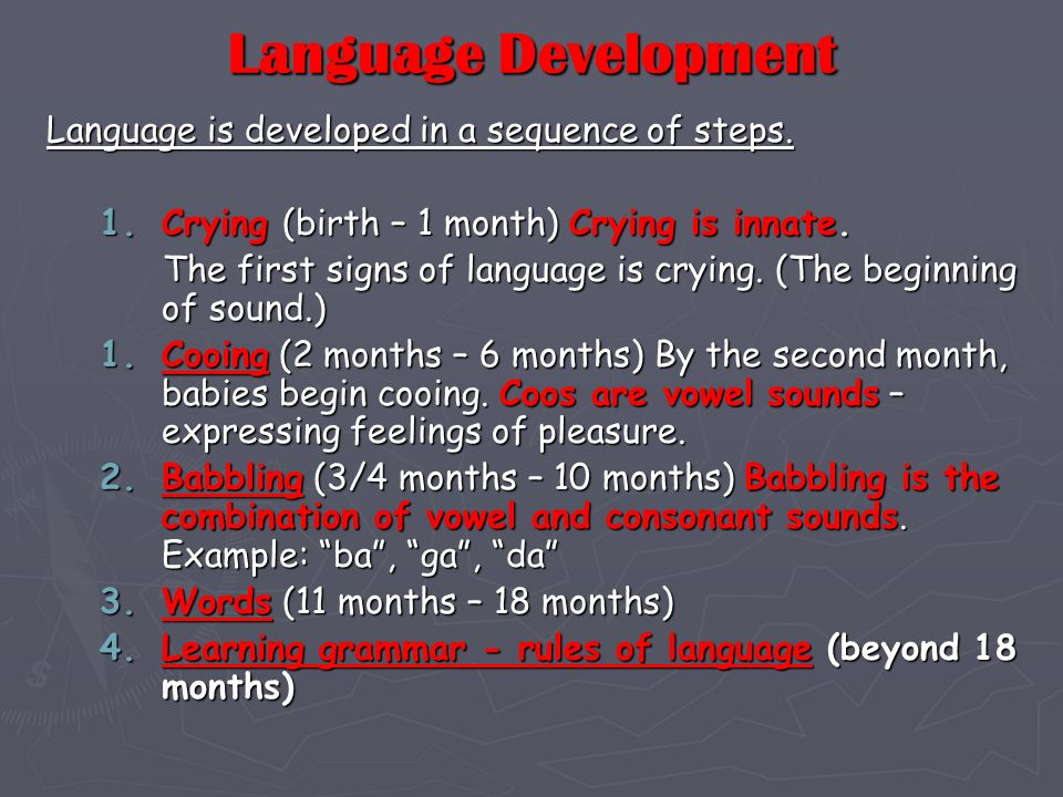 Language Development Language is developed in a sequence of steps.
