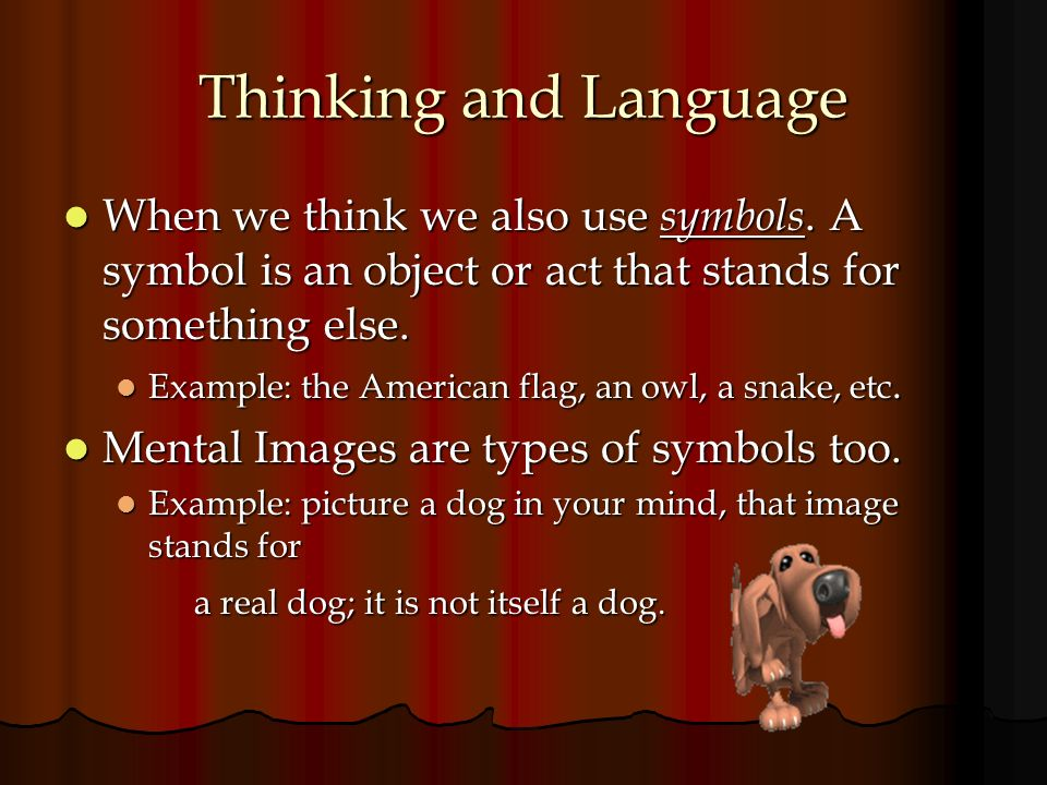 Thinking and Language When we think we also use symbols. A symbol is an object or act that stands for something else.