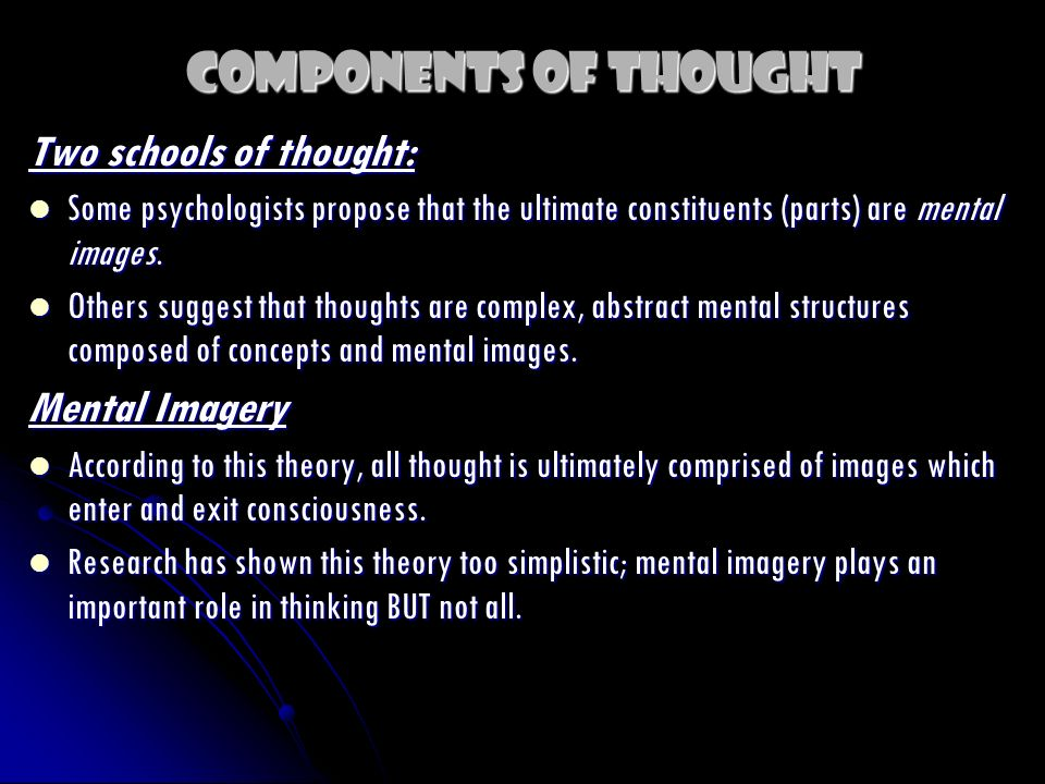 Components of Thought Two schools of thought: Mental Imagery