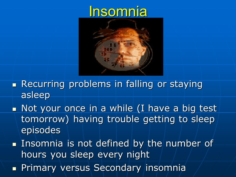 Insomnia Recurring problems in falling or staying asleep