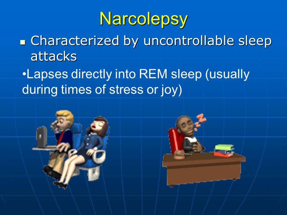 Narcolepsy Characterized by uncontrollable sleep attacks