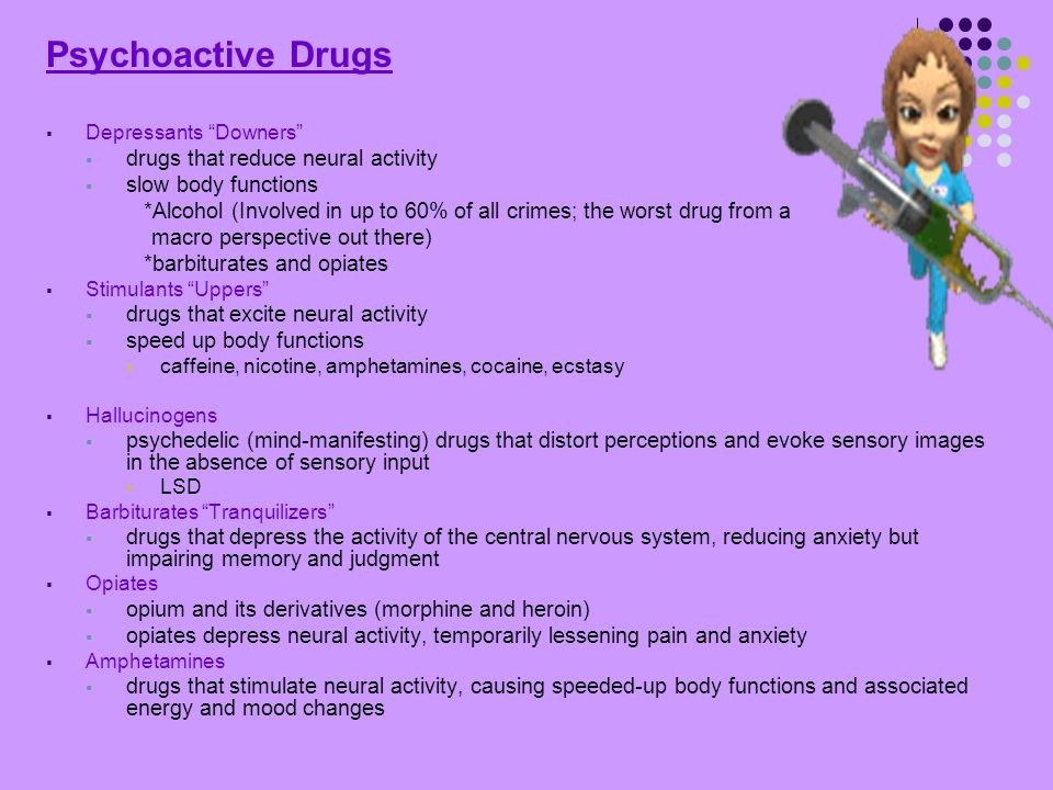 Psychoactive Drugs drugs that reduce neural activity