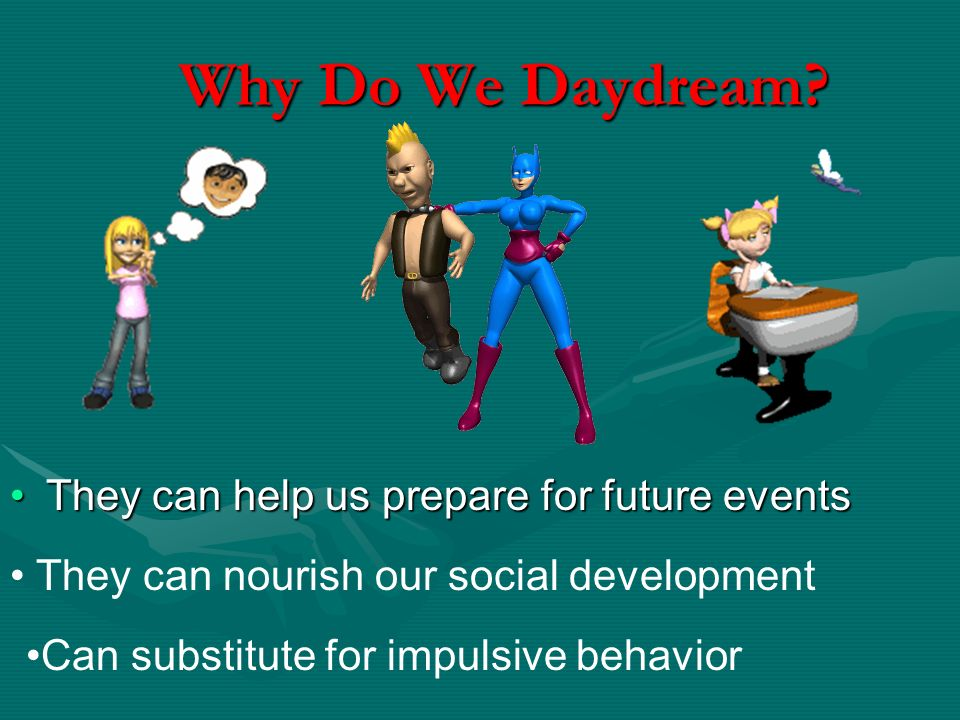 Why Do We Daydream They can help us prepare for future events