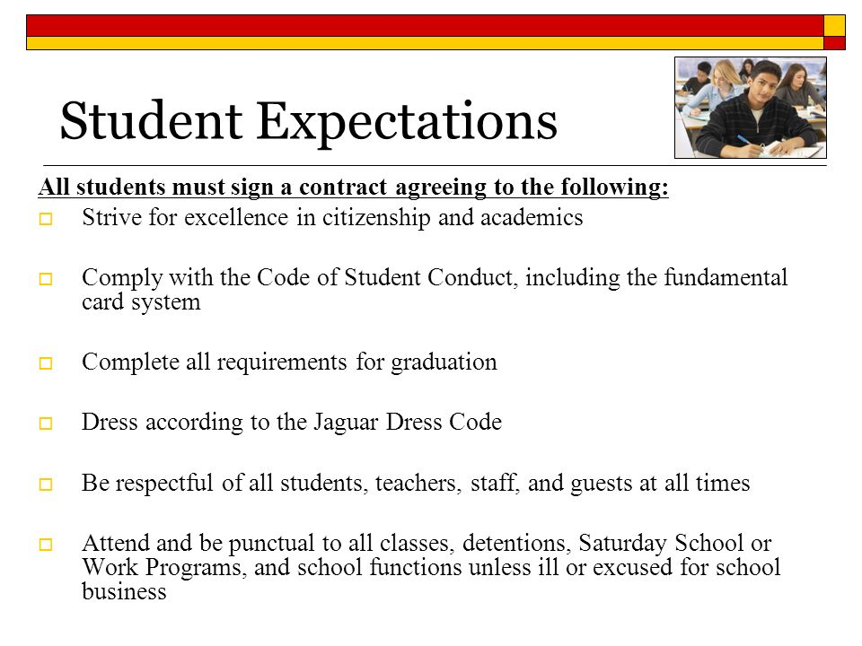 Student Expectations All students must sign a contract agreeing to the following: Strive for excellence in citizenship and academics.