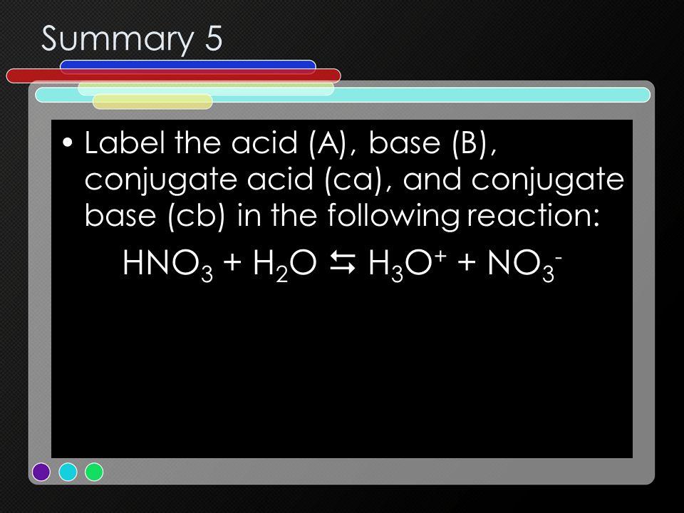 Summary 5 HNO3 + H2O  H3O+ + NO3-