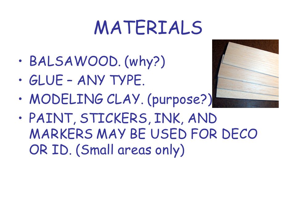 MATERIALS BALSAWOOD. (why ) GLUE – ANY TYPE. MODELING CLAY. (purpose )
