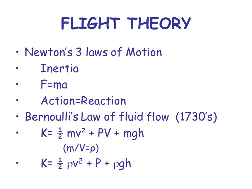 FLIGHT THEORY Newton's 3 laws of Motion Inertia F=ma Action=Reaction