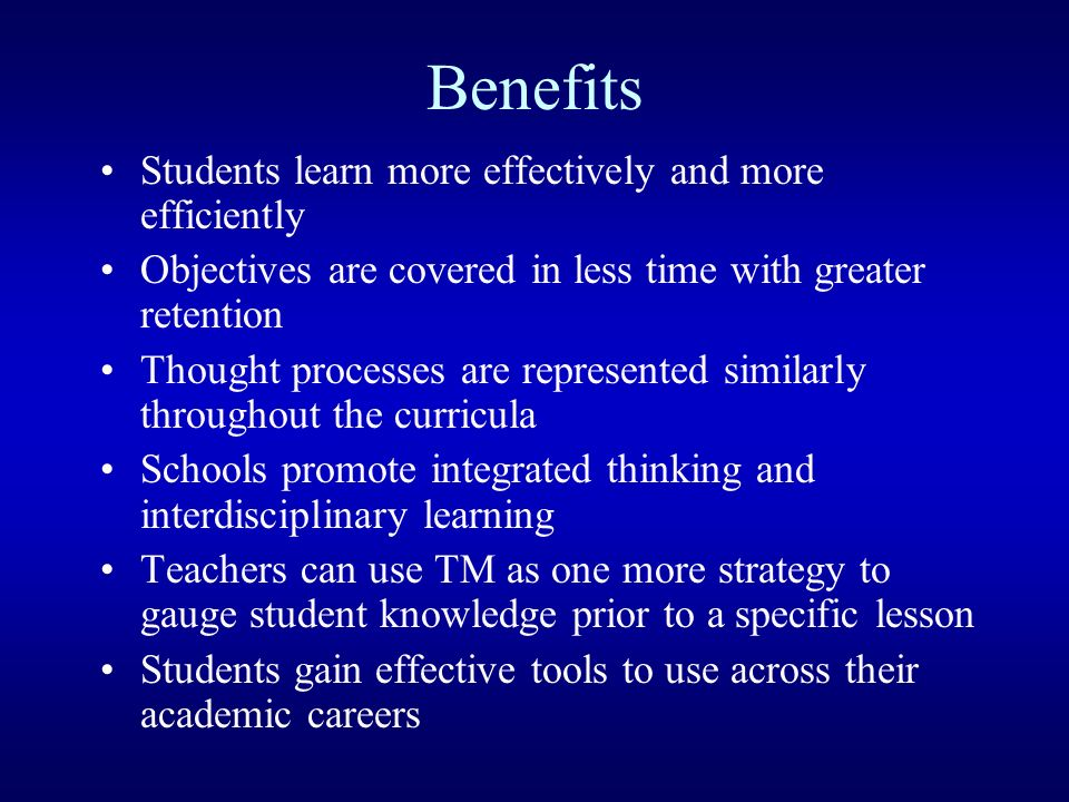 Benefits Students learn more effectively and more efficiently