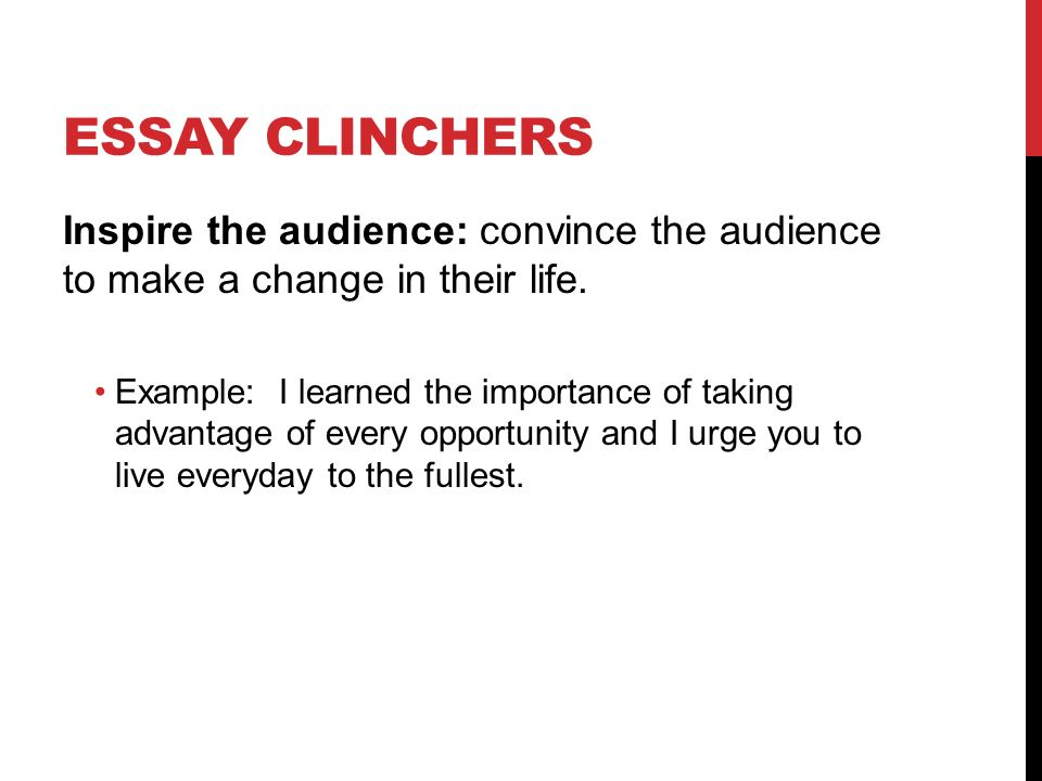 clincher essay What is a clincher in a essay a clincher in an essay is a statement that sums up your essay most often it is a rewriting of the essay topic.