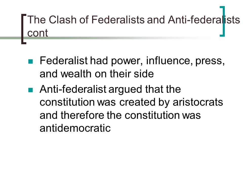 The Clash of Federalists and Anti-federalists cont