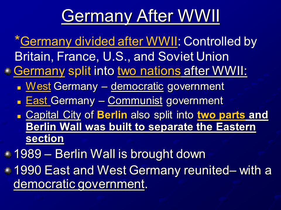 Germany After WWII *Germany divided after WWII: Controlled by Britain, France, U.S., and Soviet Union.