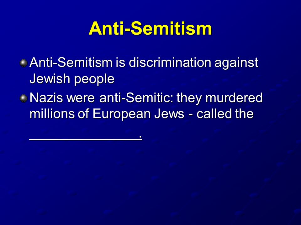 Anti-Semitism Anti-Semitism is discrimination against Jewish people