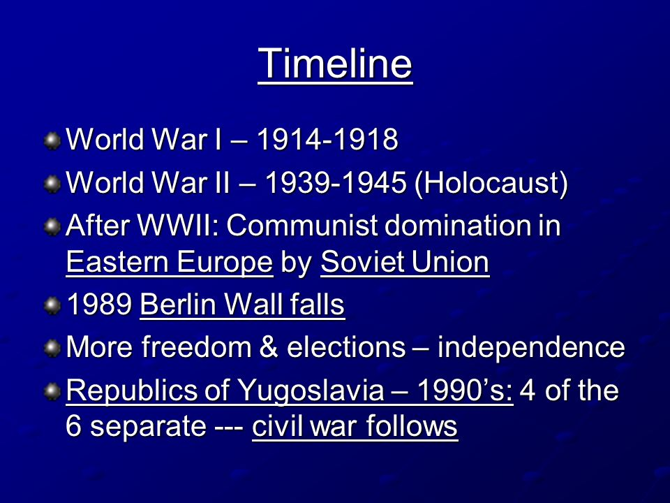 Timeline World War I – 1914-1918 World War II – 1939-1945 (Holocaust)