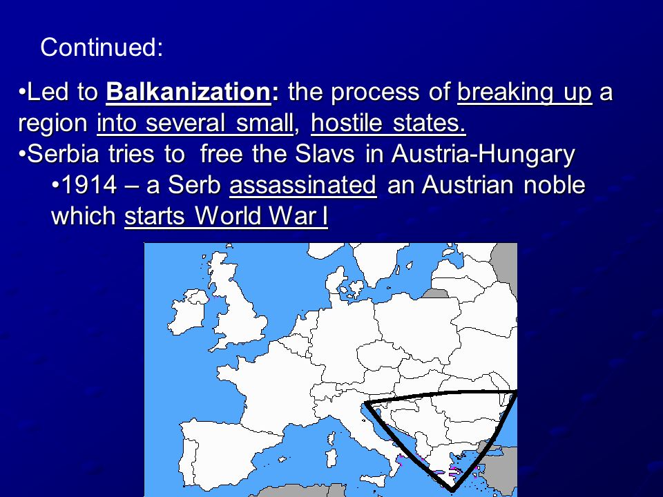 Continued: Led to Balkanization: the process of breaking up a region into several small, hostile states.