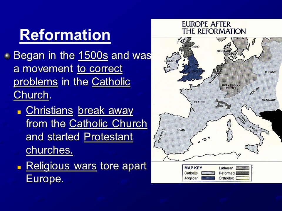 Reformation Began in the 1500s and was a movement to correct problems in the Catholic Church.