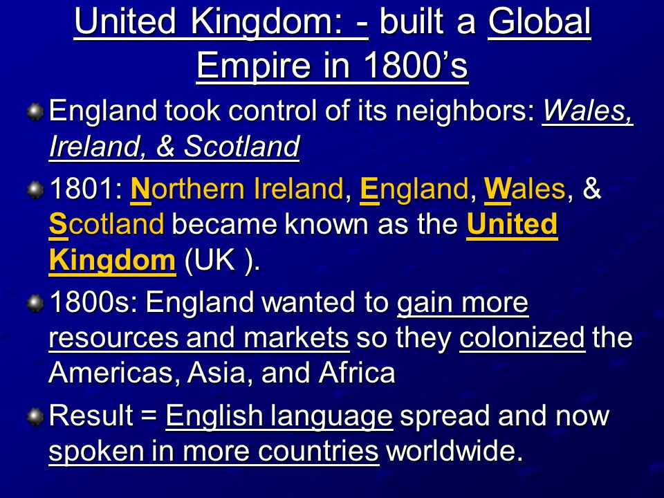 United Kingdom: - built a Global Empire in 1800's