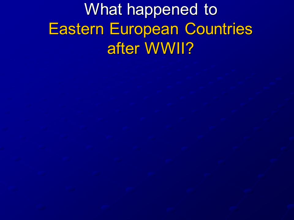 What happened to Eastern European Countries after WWII