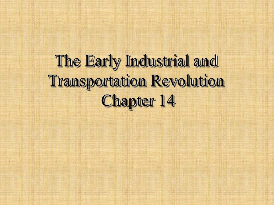 The Early Industrial and Transportation Revolution Chapter 14
