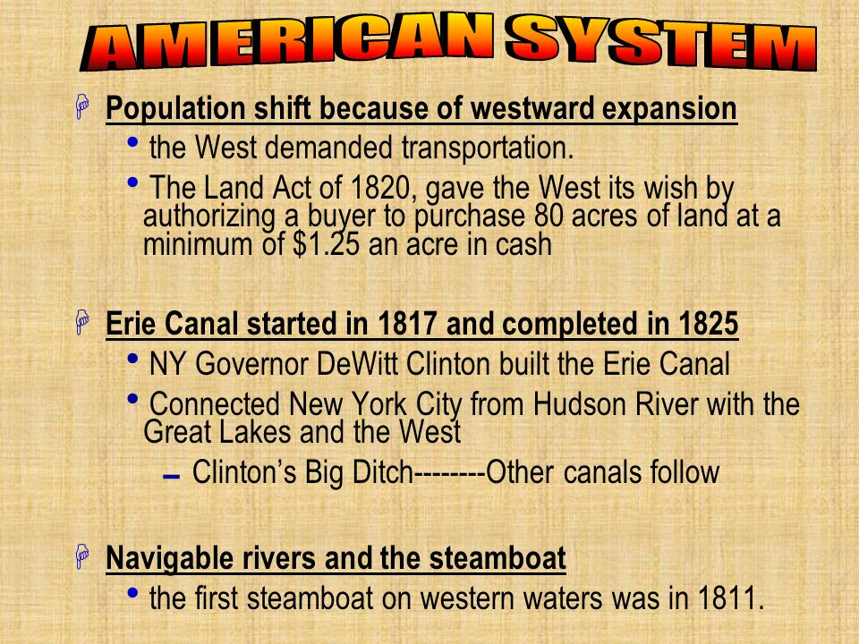 AMERICAN SYSTEM Population shift because of westward expansion. the West demanded transportation.