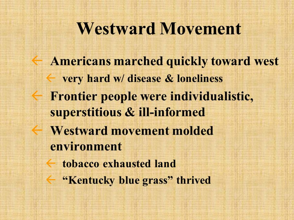 Westward Movement Americans marched quickly toward west
