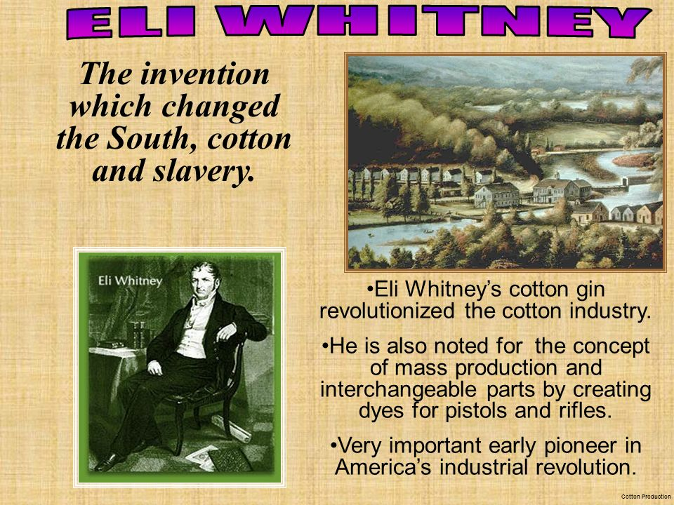 The invention which changed the South, cotton and slavery.