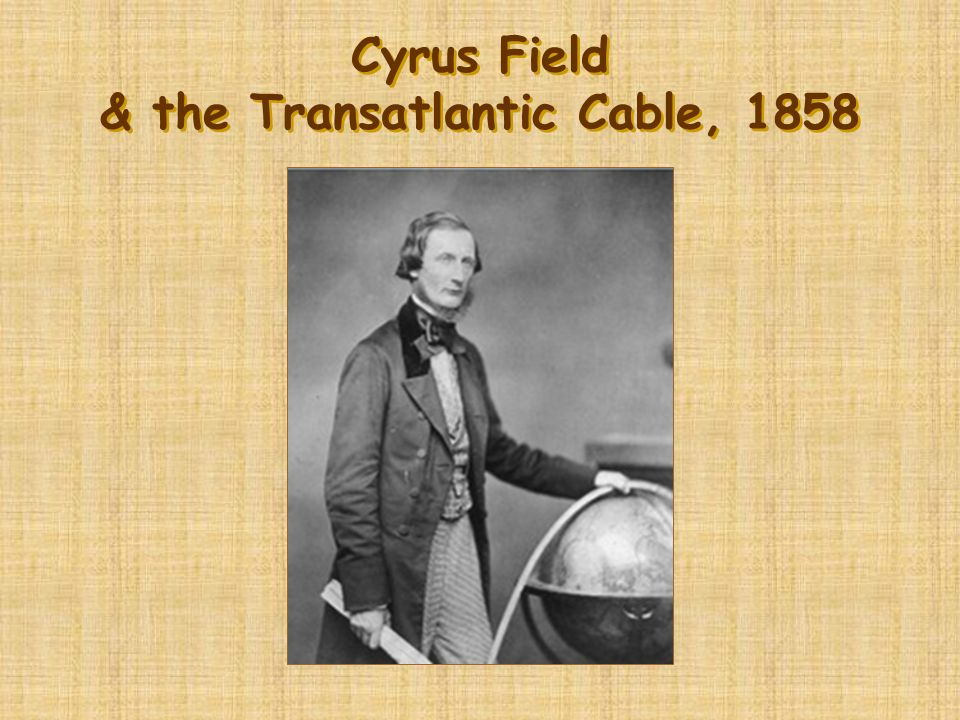 Cyrus Field & the Transatlantic Cable, 1858