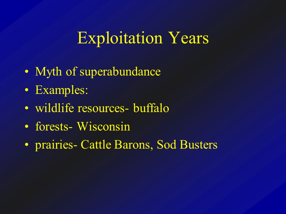 Exploitation Years Myth of superabundance Examples: