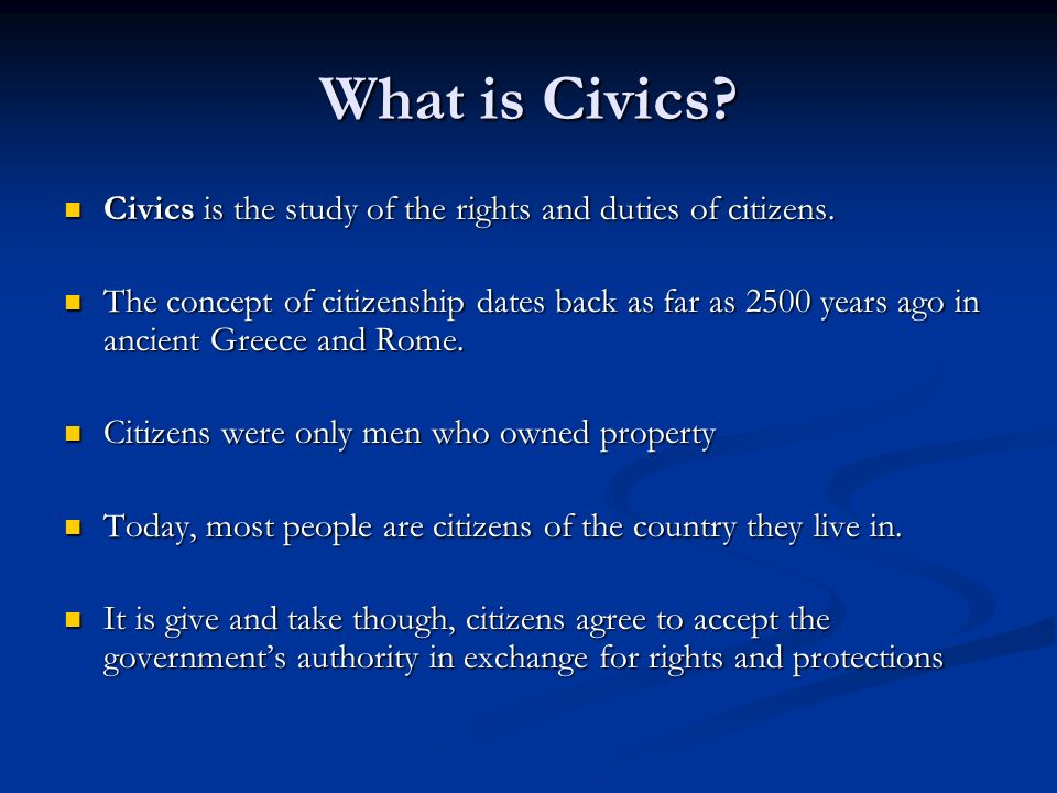 What is Civics Civics is the study of the rights and duties of citizens.