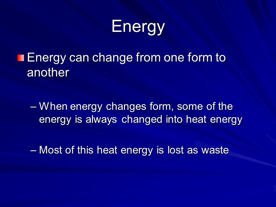 Energy Energy can change from one form to another