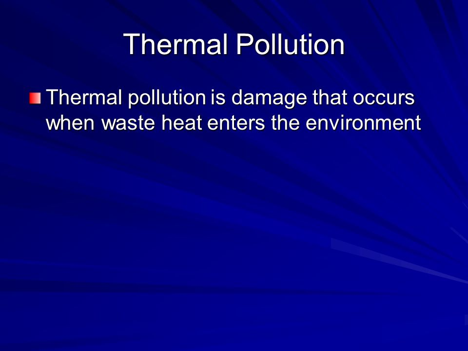 Thermal Pollution Thermal pollution is damage that occurs when waste heat enters the environment