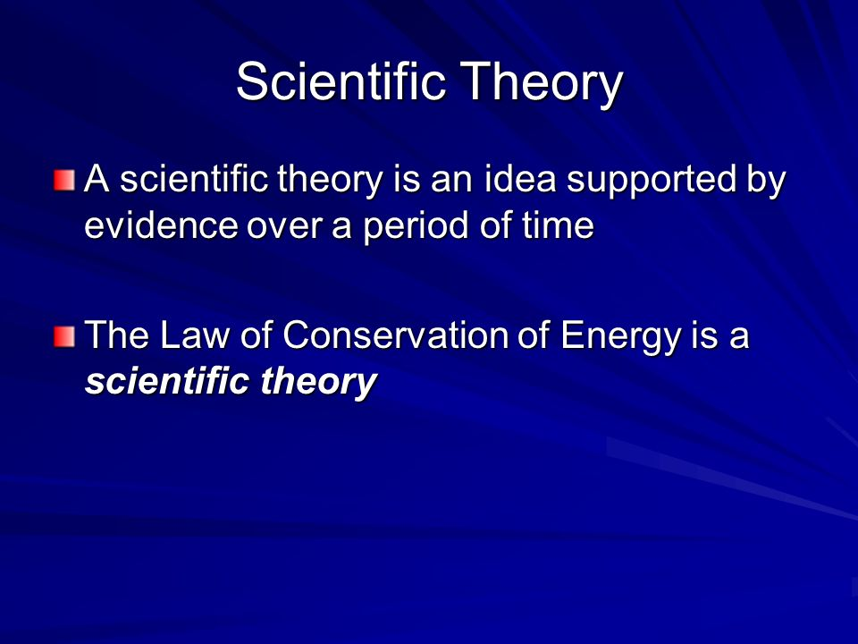 Scientific Theory A scientific theory is an idea supported by evidence over a period of time.