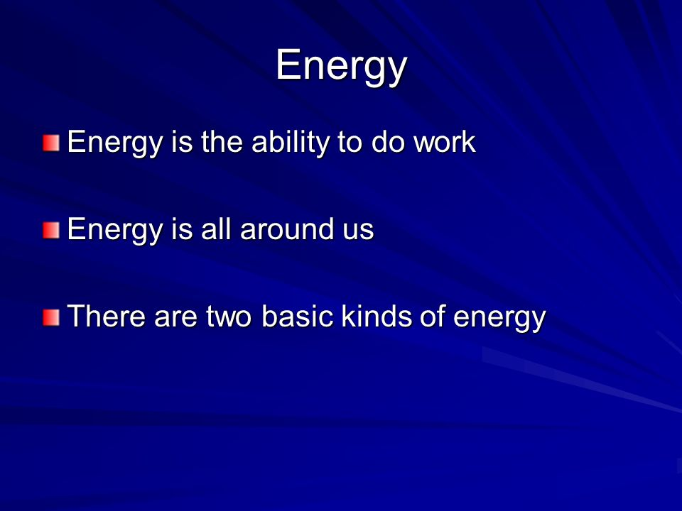 Energy Energy is the ability to do work Energy is all around us