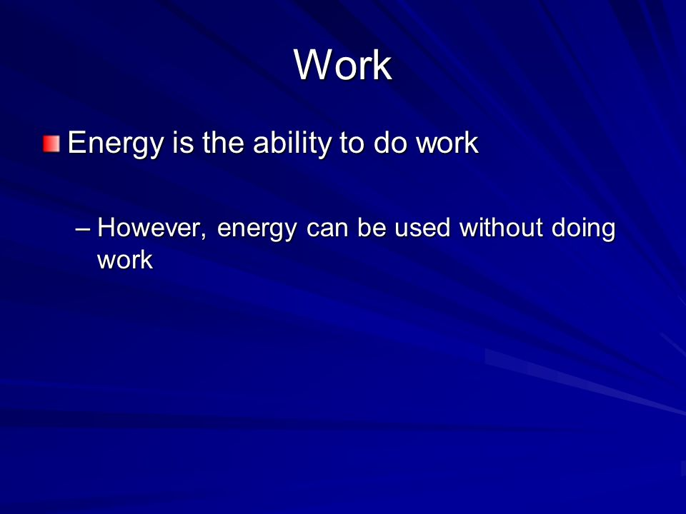 Work Energy is the ability to do work