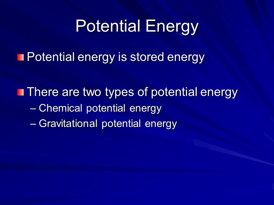Potential Energy Potential energy is stored energy