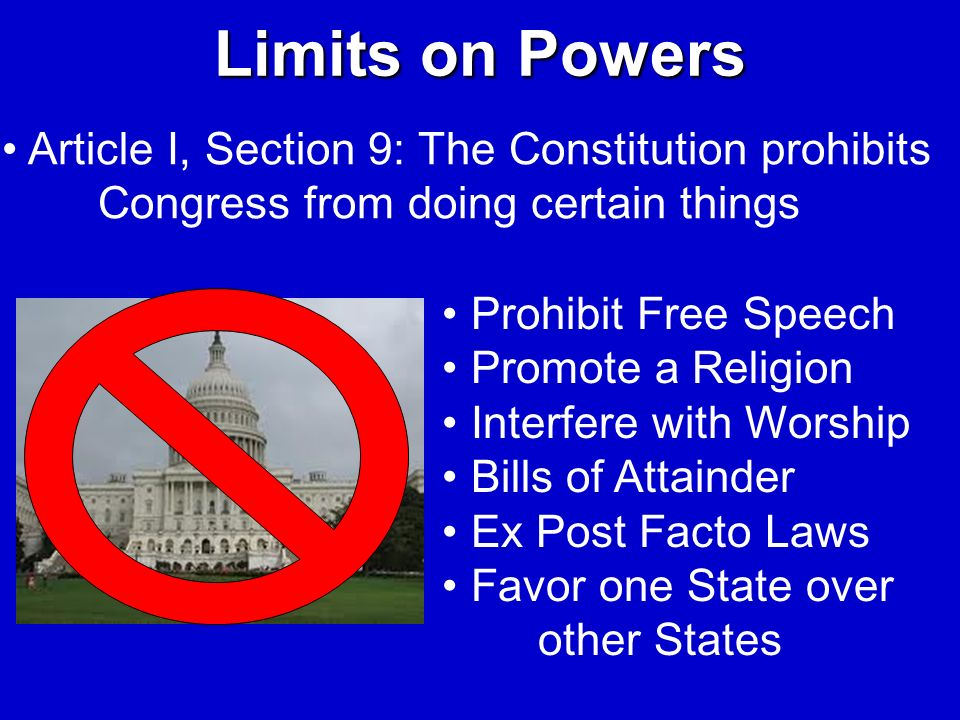 Limits on Powers Article I, Section 9: The Constitution prohibits Congress from doing certain things.