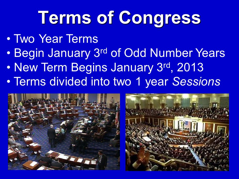 Terms of Congress Two Year Terms Begin January 3rd of Odd Number Years