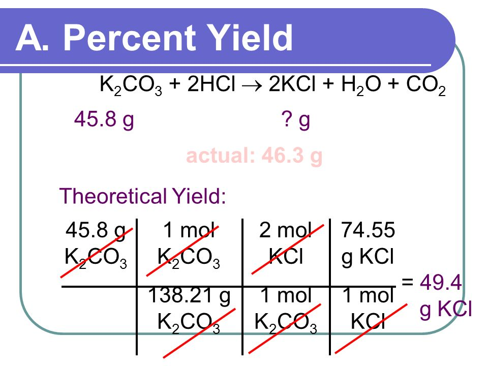A. Percent Yield K2CO3 + 2HCl  2KCl + H2O + CO2 45.8 g g