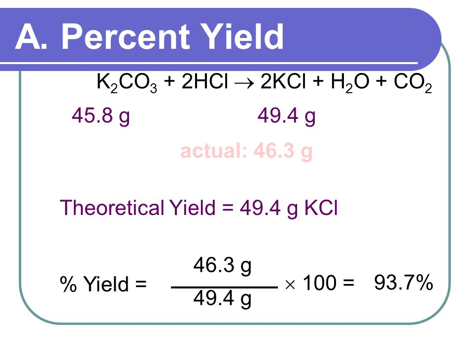 A. Percent Yield K2CO3 + 2HCl  2KCl + H2O + CO2 45.8 g 49.4 g