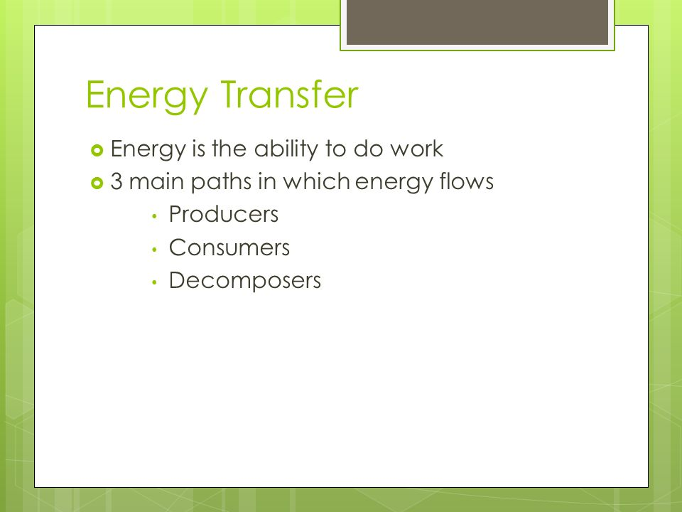 Energy Transfer Energy is the ability to do work