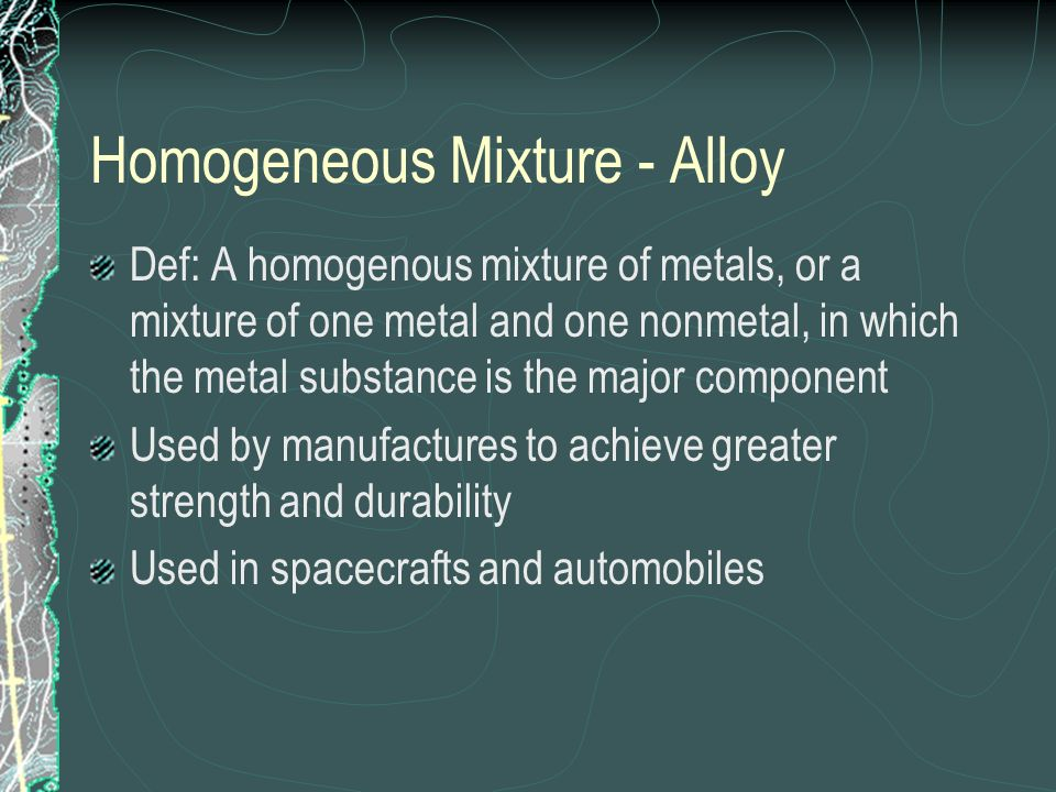 Homogeneous Mixture - Alloy